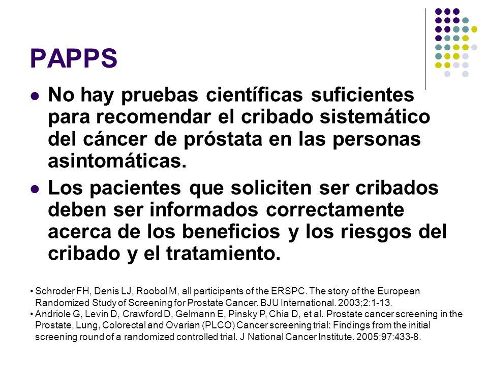 PAPPSNo hay pruebas científicas suficientes para recomendar el cribado sistemático del cáncer de próstata en las personas asintomáticas.