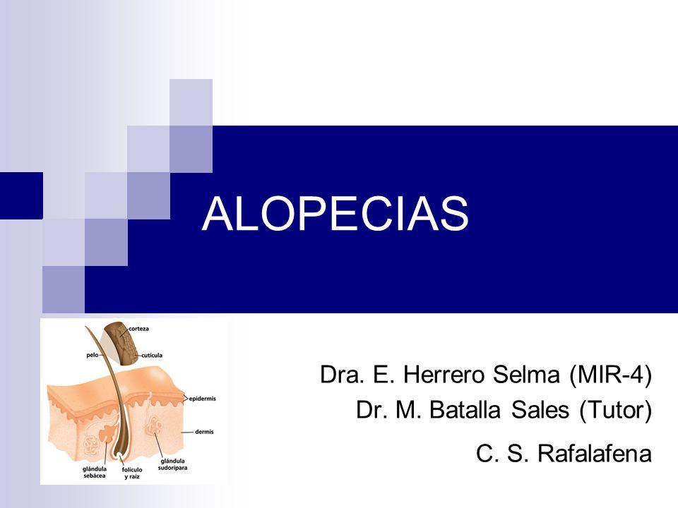 ALOPECIAS Dra. E. Herrero Selma (MIR-4) Dr. M. Batalla Sales (Tutor)
