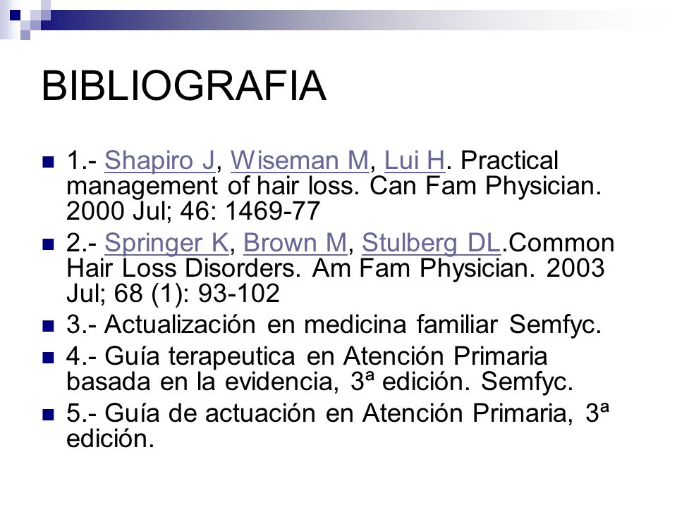 BIBLIOGRAFIA 1.- Shapiro J, Wiseman M, Lui H. Practical management of hair loss. Can Fam Physician. 2000 Jul; 46: 1469-77.