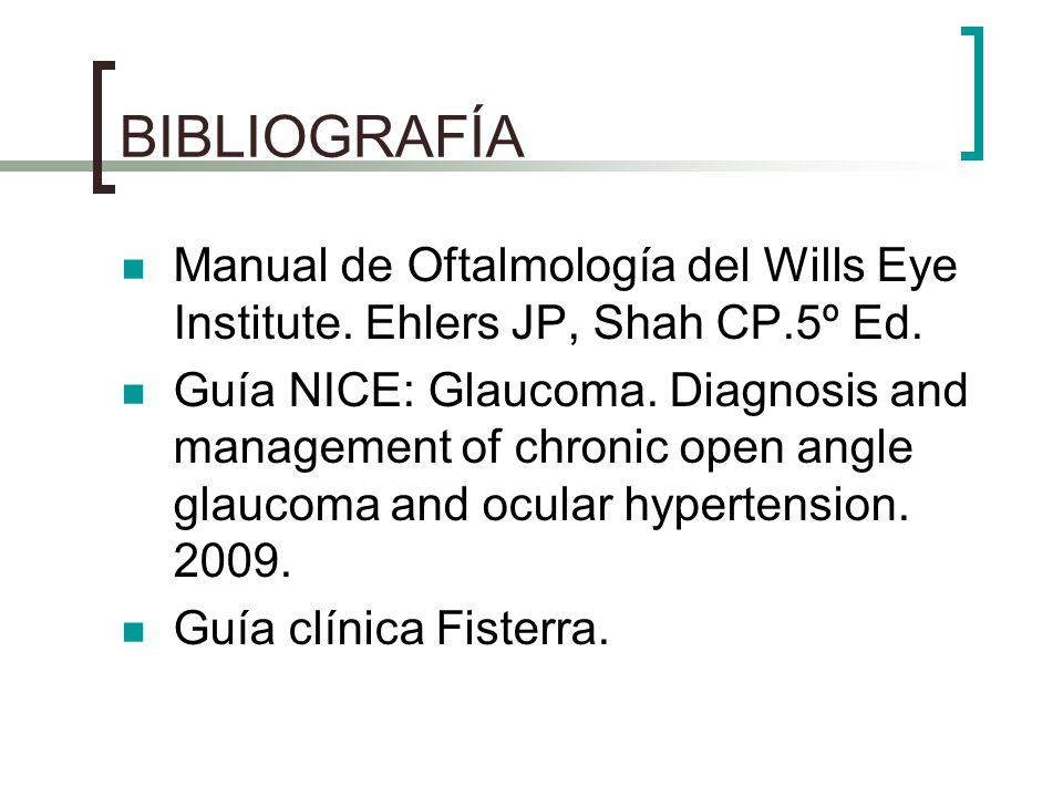 BIBLIOGRAFÍA Manual de Oftalmología del Wills Eye Institute. Ehlers JP, Shah CP.5º Ed.