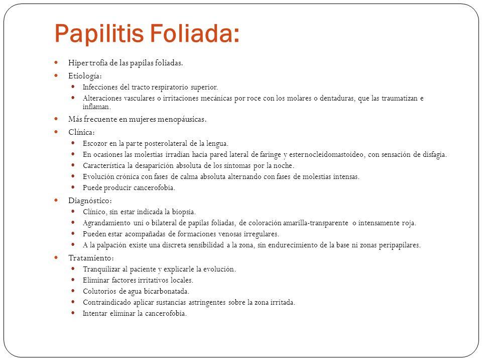 Papilitis Foliada: Hipertrofia de las papilas foliadas. Etiología: