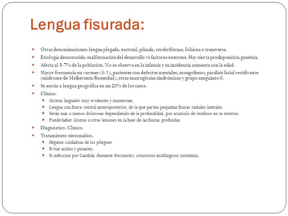 Lengua fisurada:Otras denominaciones: lengua plegada, escrotal, plisada, cerebriforme, foliácea o transversa.