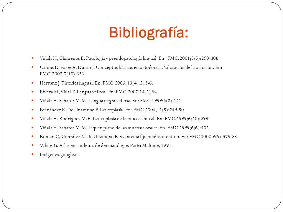 Bibliografía:Viñals H, Chimenos E. Patología y pseudopatología lingual. En : FMC.2001;8(5):290-306.