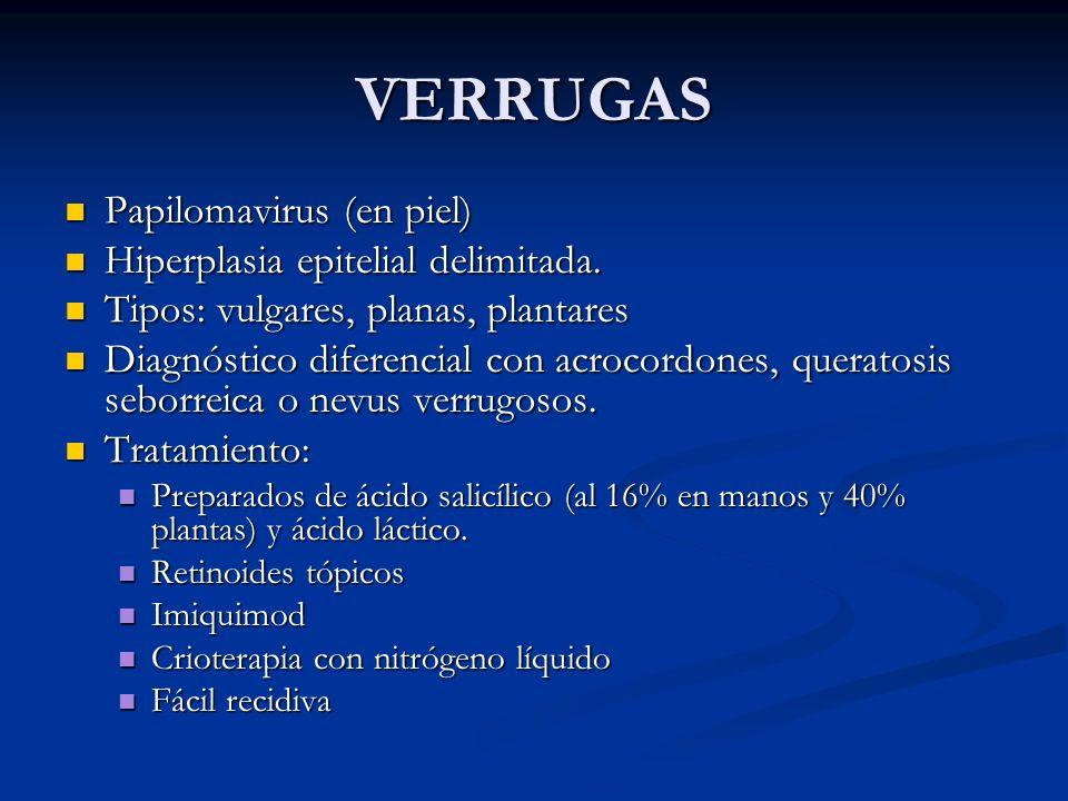 VERRUGAS Papilomavirus (en piel) Hiperplasia epitelial delimitada.