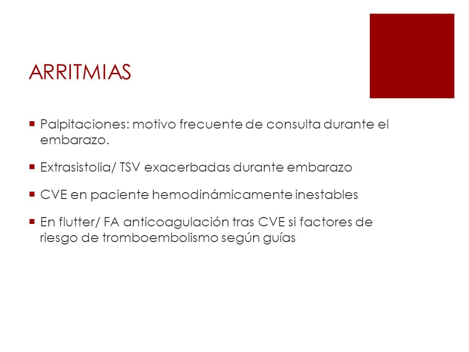 ARRITMIAS Palpitaciones: motivo frecuente de consulta durante el embarazo. Extrasistolia/ TSV exacerbadas durante embarazo.