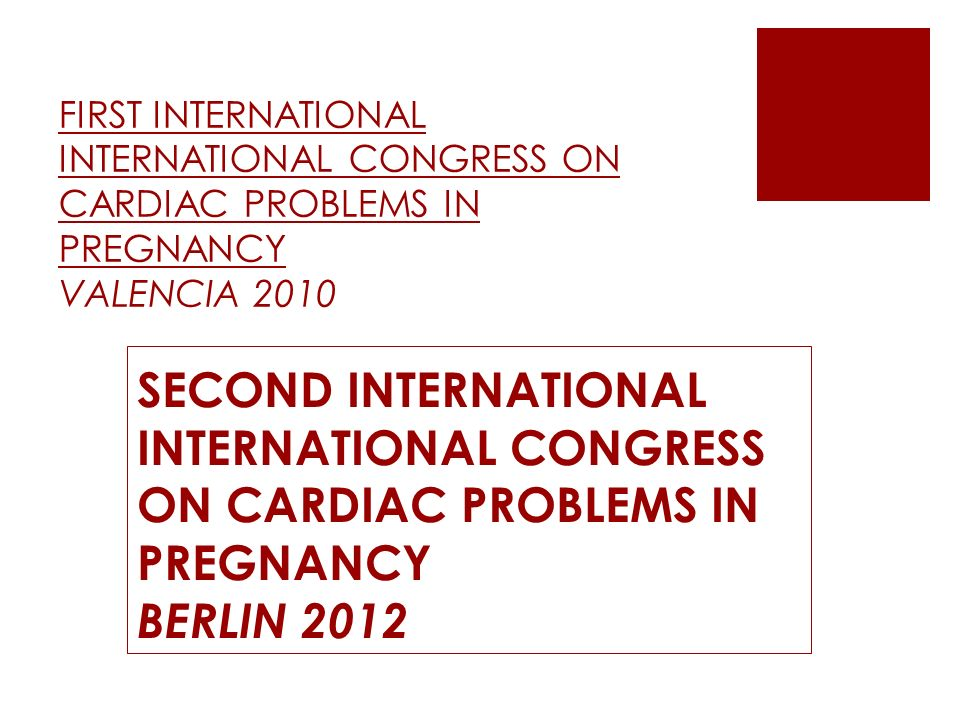 FIRST INTERNATIONAL INTERNATIONAL CONGRESS ON CARDIAC PROBLEMS IN PREGNANCY VALENCIA 2010