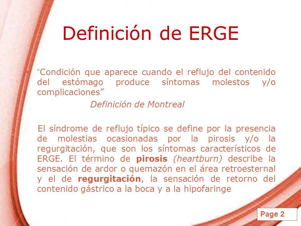 Definición de ERGE Condición que aparece cuando el reflujo del contenido del estómago produce síntomas molestos y/o complicaciones