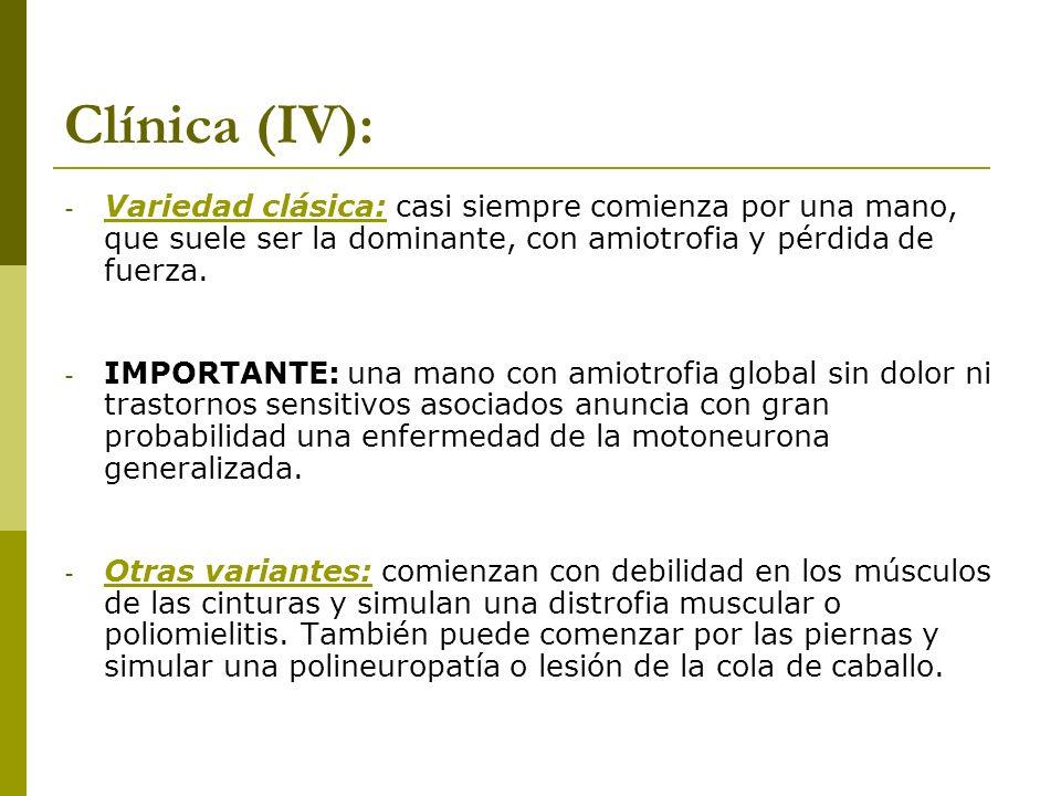 Clínica (IV):Variedad clásica: casi siempre comienza por una mano, que suele ser la dominante, con amiotrofia y pérdida de fuerza.