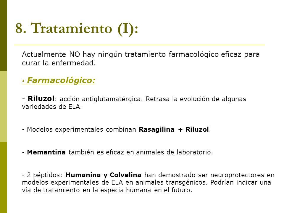 8. Tratamiento (I):Actualmente NO hay ningún tratamiento farmacológico eficaz para curar la enfermedad.