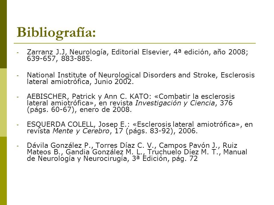 Bibliografía:Zarranz J.J, Neurología, Editorial Elsevier, 4ª edición, año 2008; 639-657, 883-885.