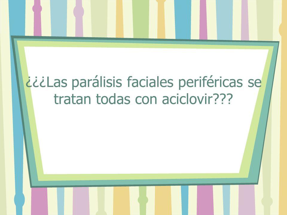 ¿¿¿Las parálisis faciales periféricas se tratan todas con aciclovir