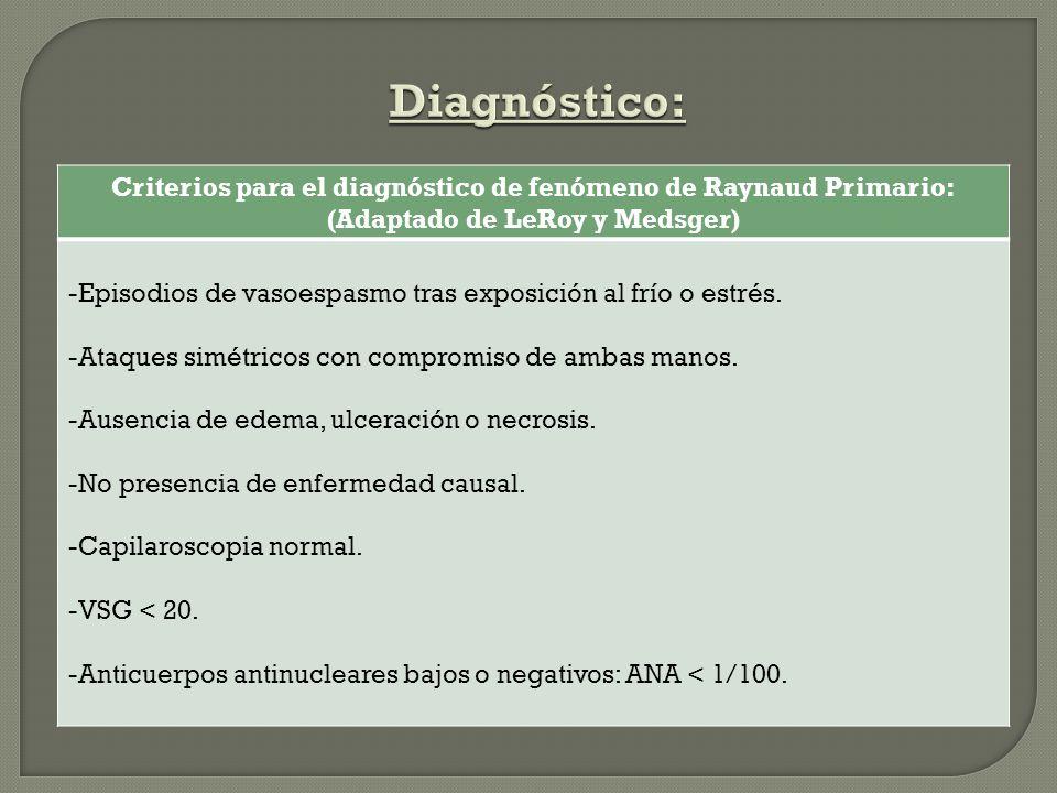 Diagnóstico: Criterios para el diagnóstico de fenómeno de Raynaud Primario: (Adaptado de LeRoy y Medsger)