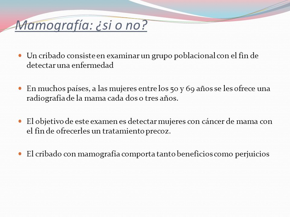 Mamografía: ¿si o no Un cribado consiste en examinar un grupo poblacional con el fin de detectar una enfermedad.