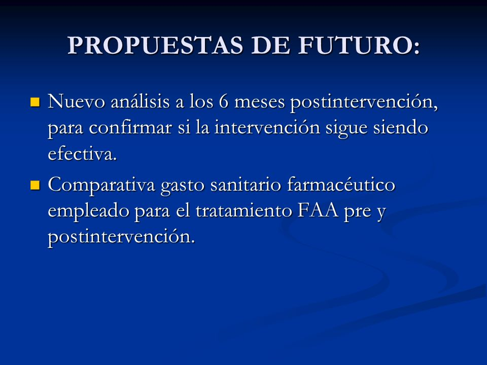 PROPUESTAS DE FUTURO: Nuevo análisis a los 6 meses postintervención, para confirmar si la intervención sigue siendo efectiva.