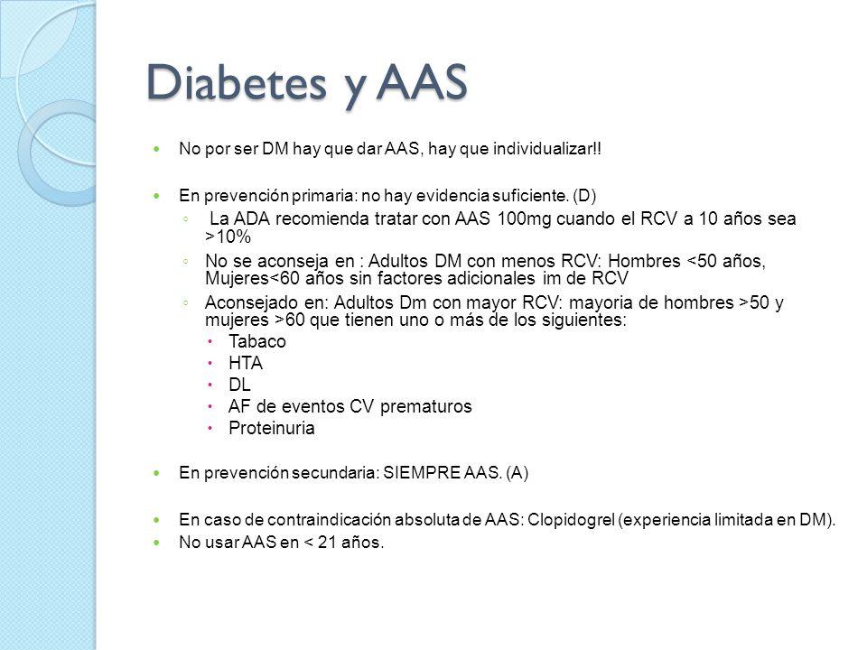 Diabetes y AAS No por ser DM hay que dar AAS, hay que individualizar!! En prevención primaria: no hay evidencia suficiente. (D)