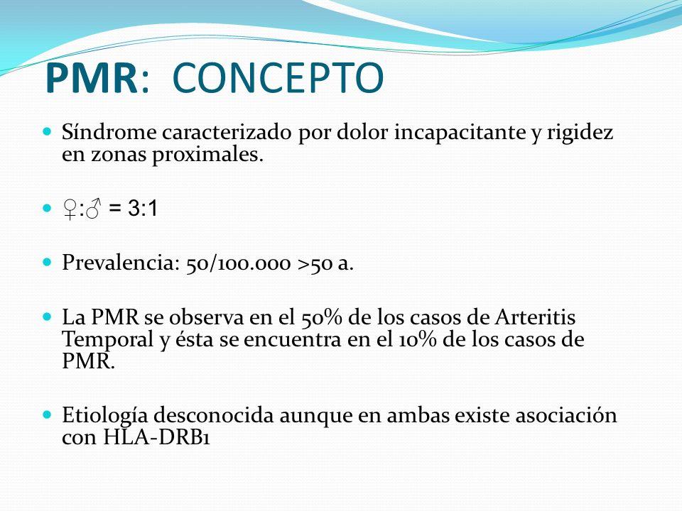 PMR: CONCEPTO Síndrome caracterizado por dolor incapacitante y rigidez en zonas proximales. ♀:♂ = 3:1.