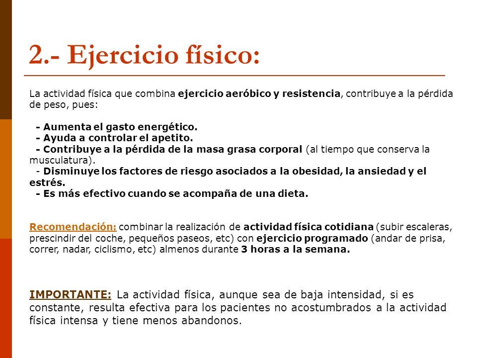 2.- Ejercicio físico:La actividad física que combina ejercicio aeróbico y resistencia, contribuye a la pérdida de peso, pues:
