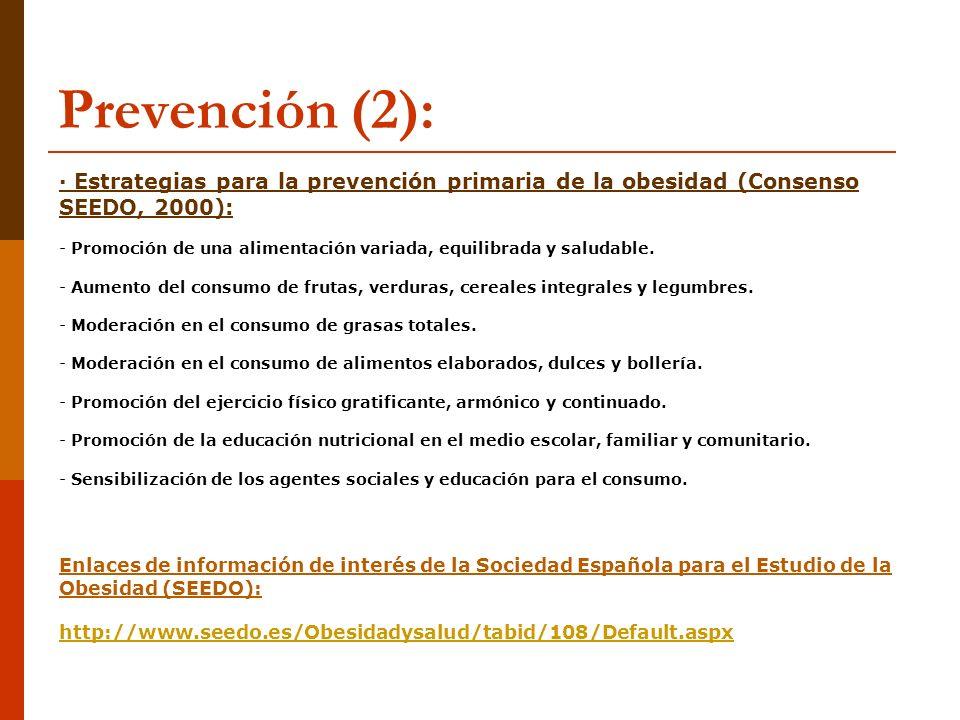 Prevención (2): · Estrategias para la prevención primaria de la obesidad (Consenso SEEDO, 2000):