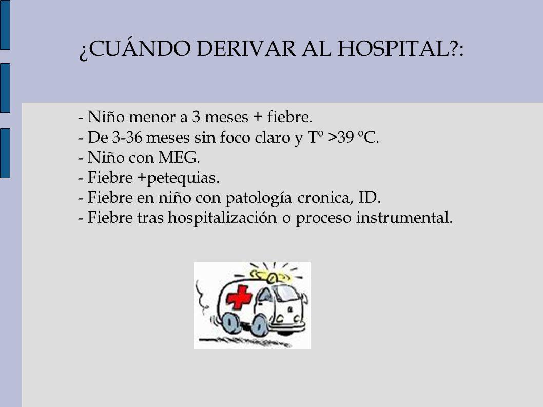 ¿CUÁNDO DERIVAR AL HOSPITAL :