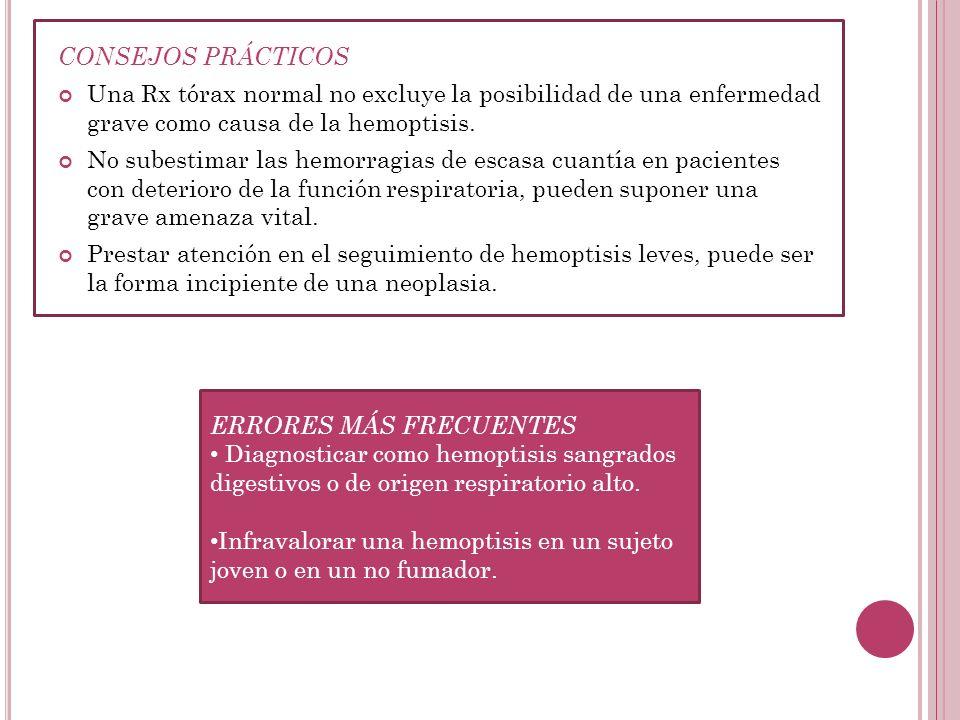 CONSEJOS PRÁCTICOS Una Rx tórax normal no excluye la posibilidad de una enfermedad grave como causa de la hemoptisis.