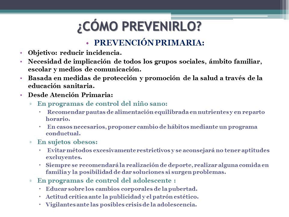 ¿CÓMO PREVENIRLO PREVENCIÓN PRIMARIA: Objetivo: reducir incidencia.