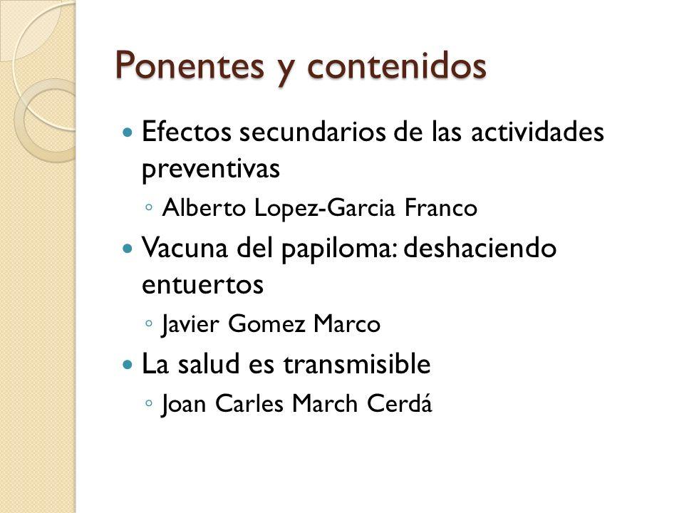 Ponentes y contenidos Efectos secundarios de las actividades preventivas. Alberto Lopez-Garcia Franco.