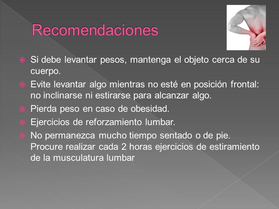 Recomendaciones Si debe levantar pesos, mantenga el objeto cerca de su cuerpo.