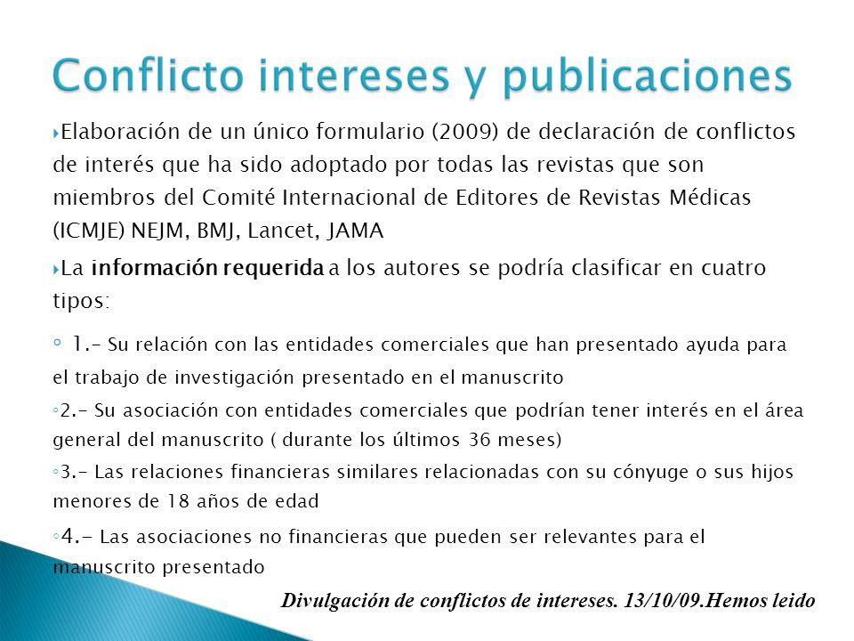 Elaboración de un único formulario (2009) de declaración de conflictos de interés que ha sido adoptado por todas las revistas que son miembros del Comité Internacional de Editores de Revistas Médicas (ICMJE) NEJM, BMJ, Lancet, JAMA