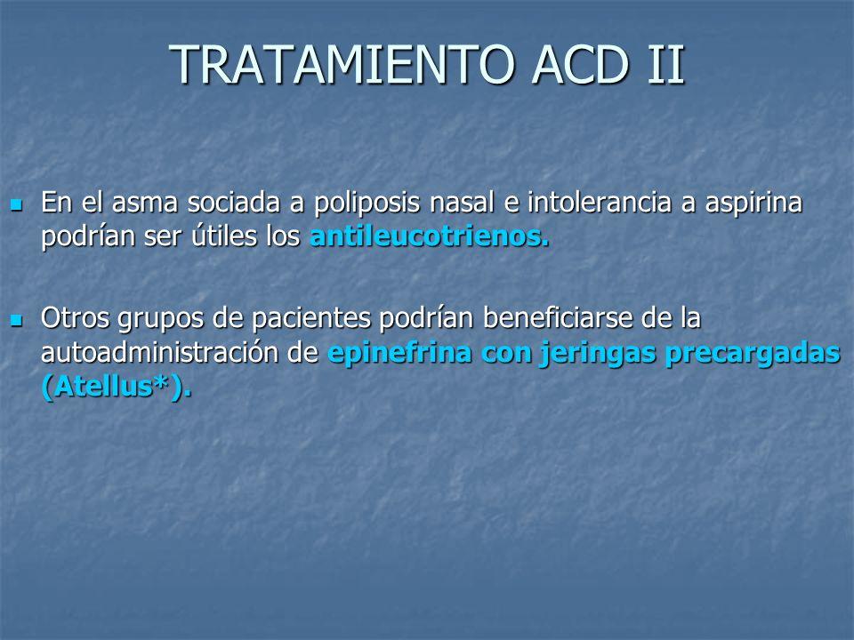 TRATAMIENTO ACD II En el asma sociada a poliposis nasal e intolerancia a aspirina podrían ser útiles los antileucotrienos.