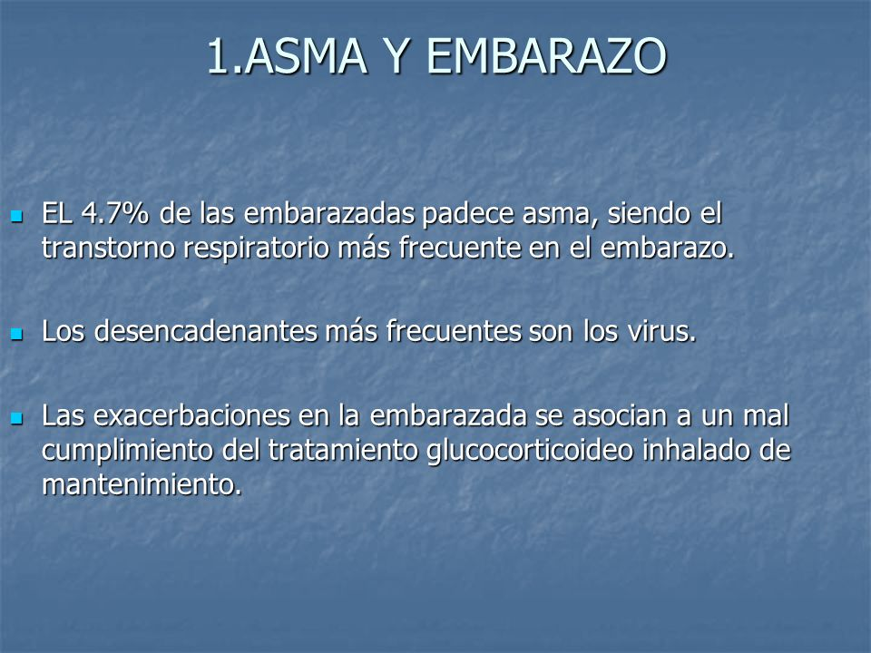 1.ASMA Y EMBARAZOEL 4.7% de las embarazadas padece asma, siendo el transtorno respiratorio más frecuente en el embarazo.