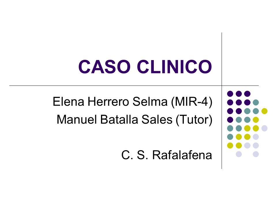 CASO CLINICO Elena Herrero Selma (MIR-4) Manuel Batalla Sales (Tutor)