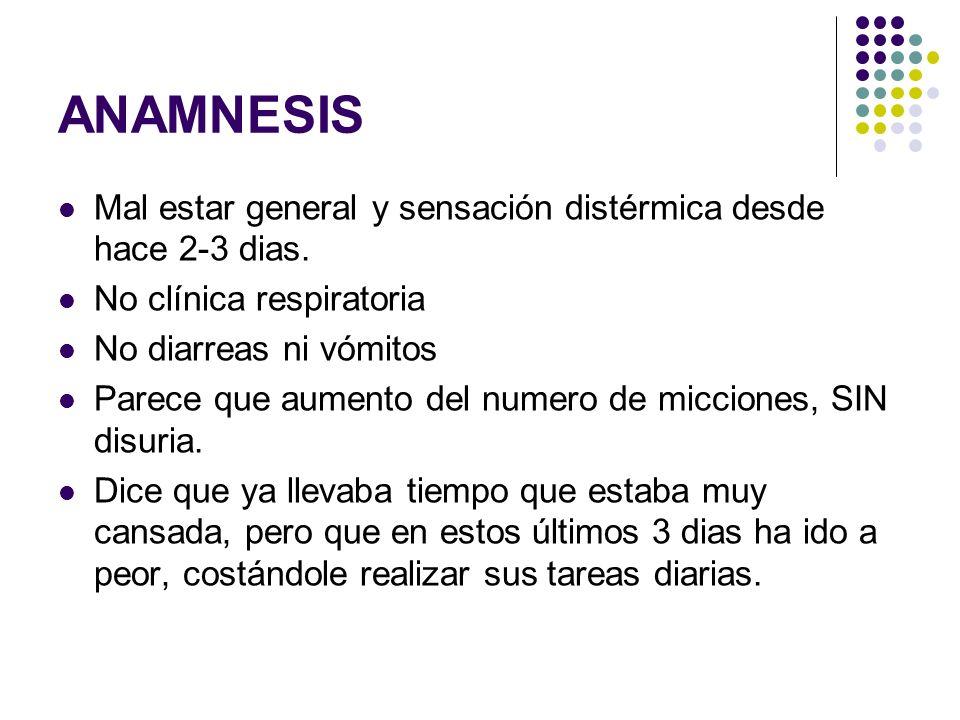 ANAMNESIS Mal estar general y sensación distérmica desde hace 2-3 dias. No clínica respiratoria. No diarreas ni vómitos.