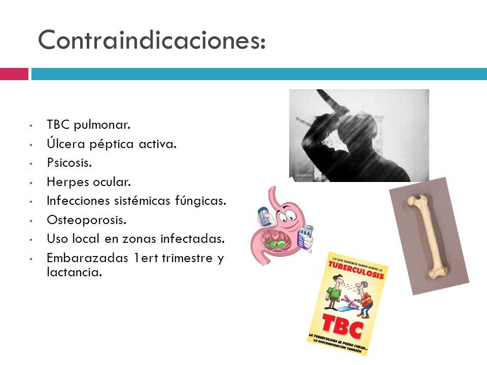 Contraindicaciones: TBC pulmonar. Úlcera péptica activa. Psicosis.