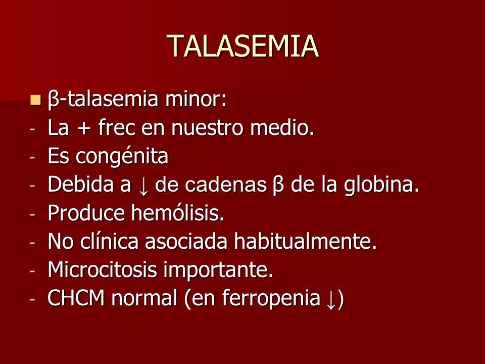 TALASEMIA β-talasemia minor: La + frec en nuestro medio. Es congénita