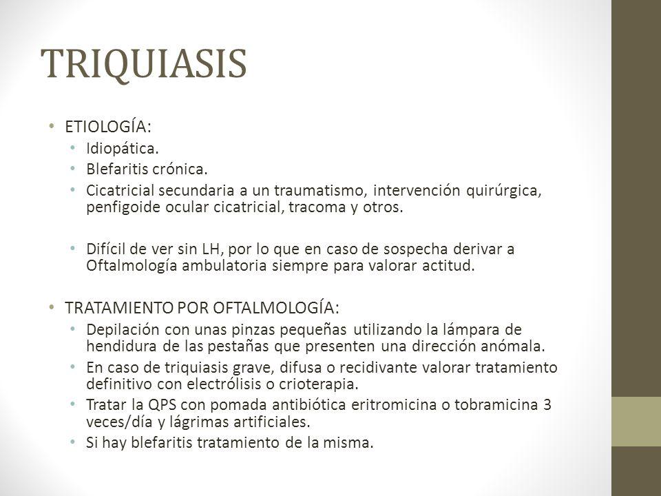 TRIQUIASIS ETIOLOGÍA: TRATAMIENTO POR OFTALMOLOGÍA: Idiopática.