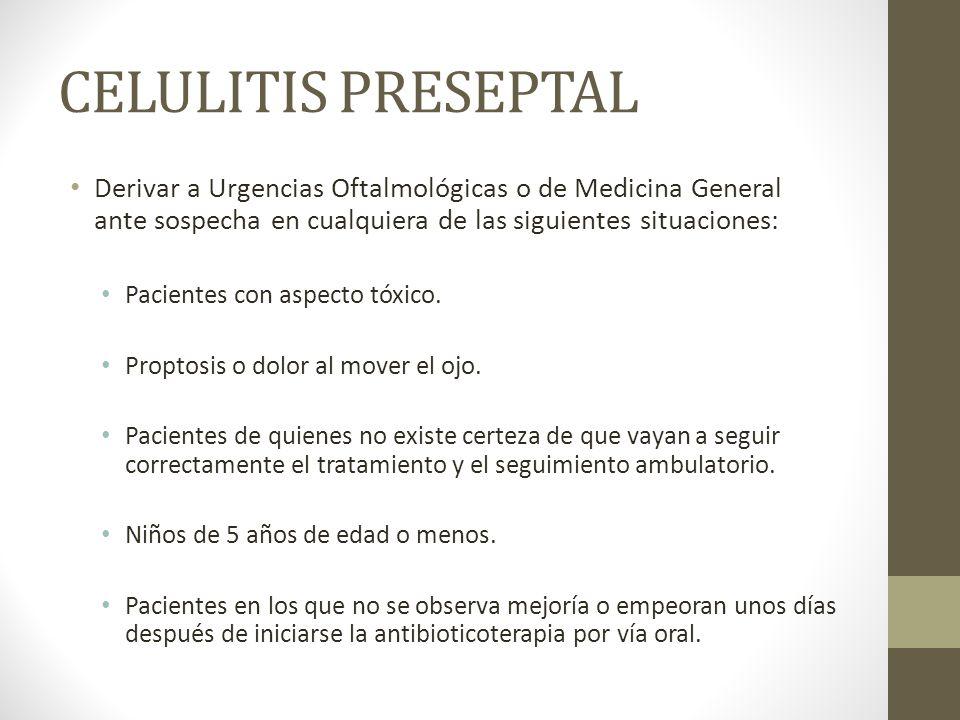 CELULITIS PRESEPTAL Derivar a Urgencias Oftalmológicas o de Medicina General ante sospecha en cualquiera de las siguientes situaciones: