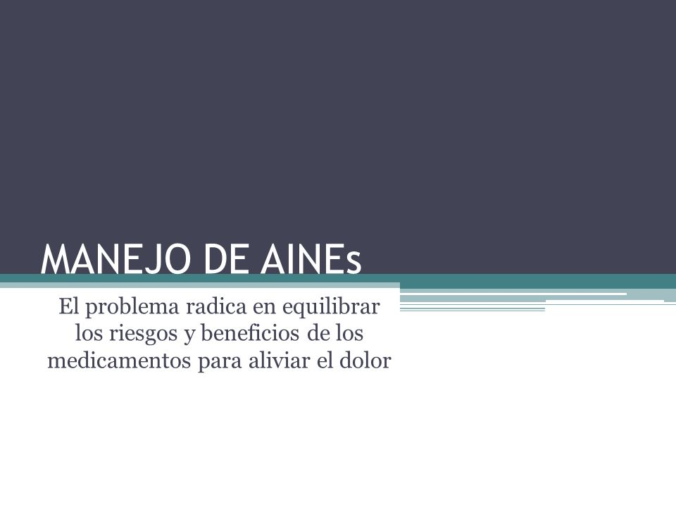 MANEJO DE AINEsEl problema radica en equilibrar los riesgos y beneficios de los medicamentos para aliviar el dolor.