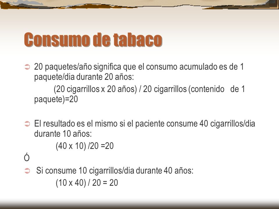 Consumo de tabaco 20 paquetes/año significa que el consumo acumulado es de 1 paquete/dia durante 20 años:
