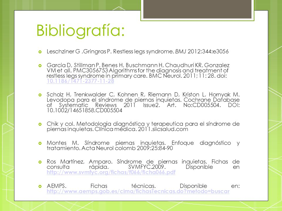 Bibliografía:Leschziner G ,Gringras P. Restless legs syndrome. BMJ 2012;344:e3056.