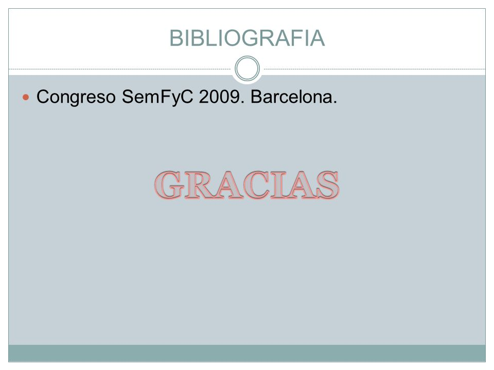 BIBLIOGRAFIA Congreso SemFyC 2009. Barcelona. GRACIAS