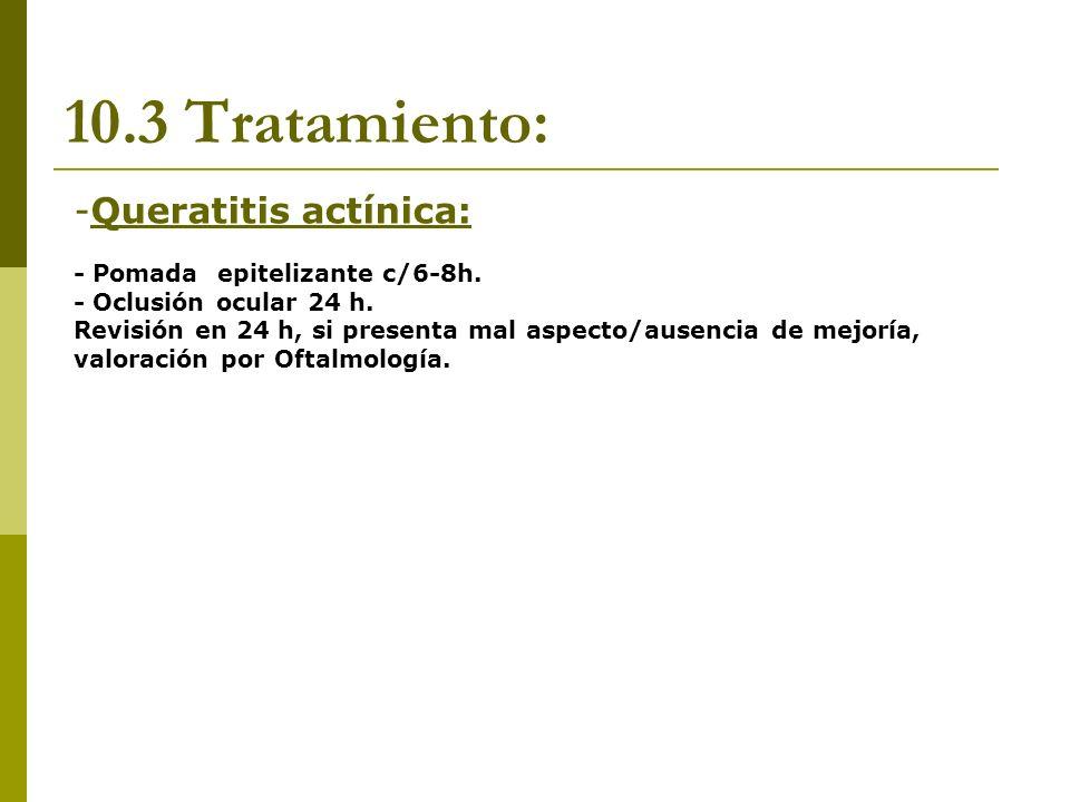 10.3 Tratamiento: Queratitis actínica: - Pomada epitelizante c/6-8h.