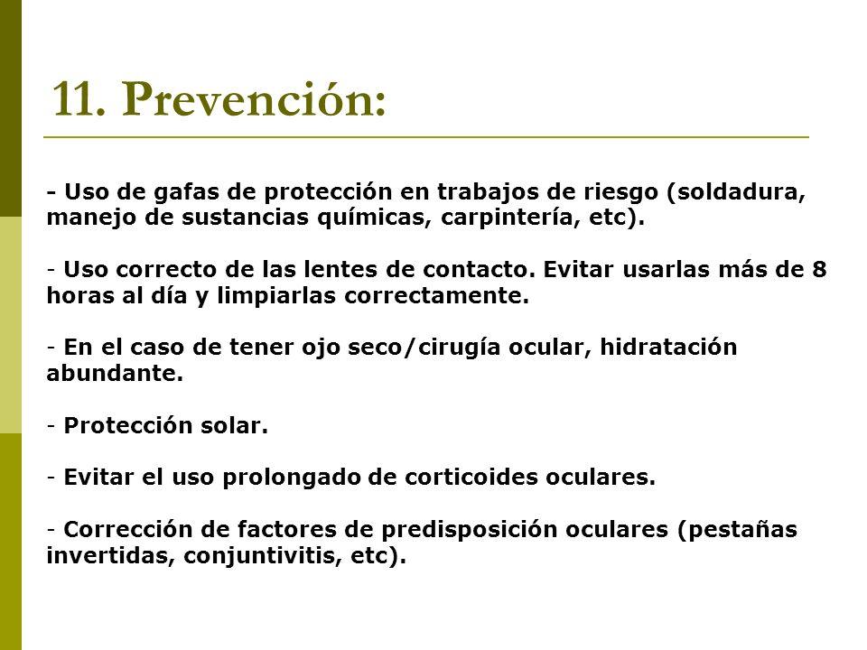 11. Prevención: - Uso de gafas de protección en trabajos de riesgo (soldadura, manejo de sustancias químicas, carpintería, etc).