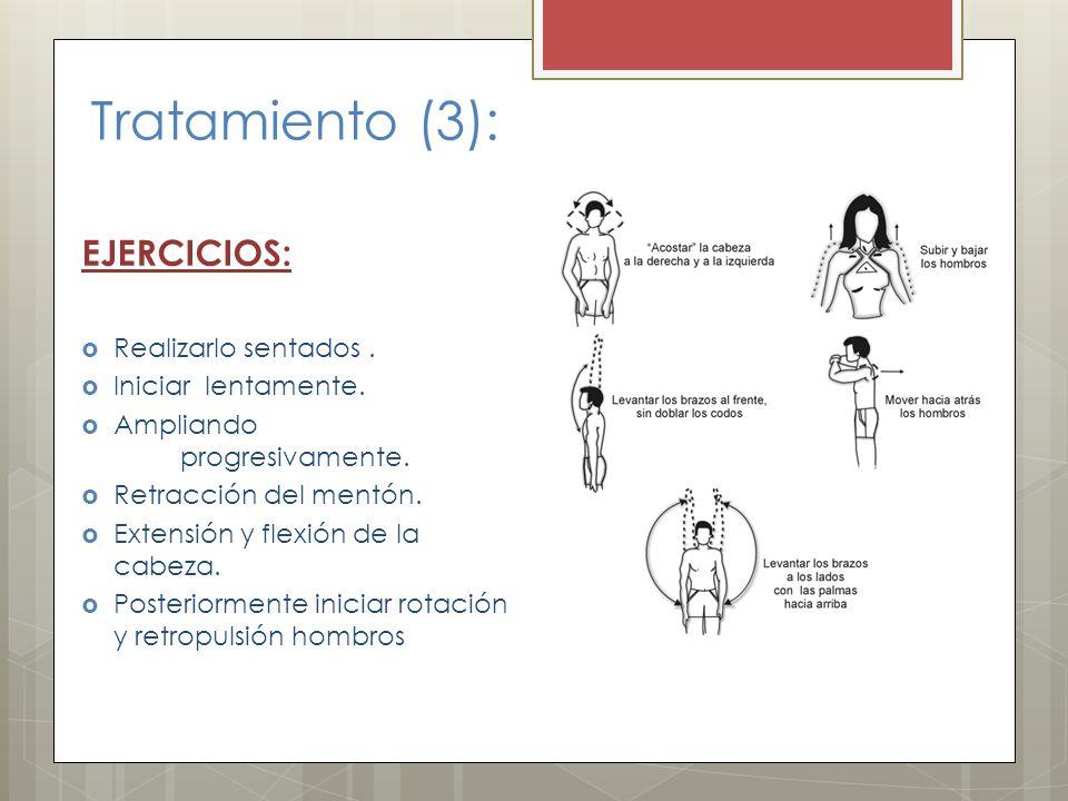 Tratamiento (3): EJERCICIOS: Realizarlo sentados . Iniciar lentamente.