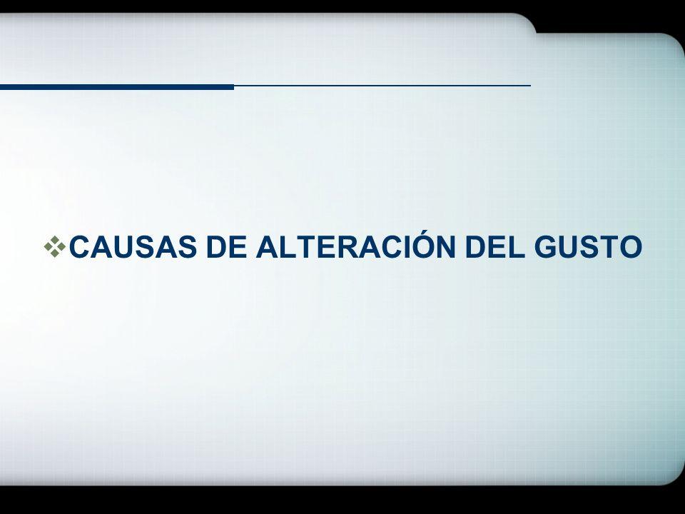 CAUSAS DE ALTERACIÓN DEL GUSTO