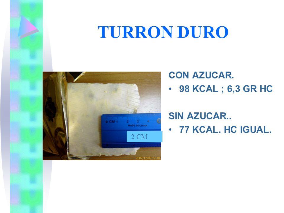 TURRON DURO CON AZUCAR. 98 KCAL ; 6,3 GR HC SIN AZUCAR..