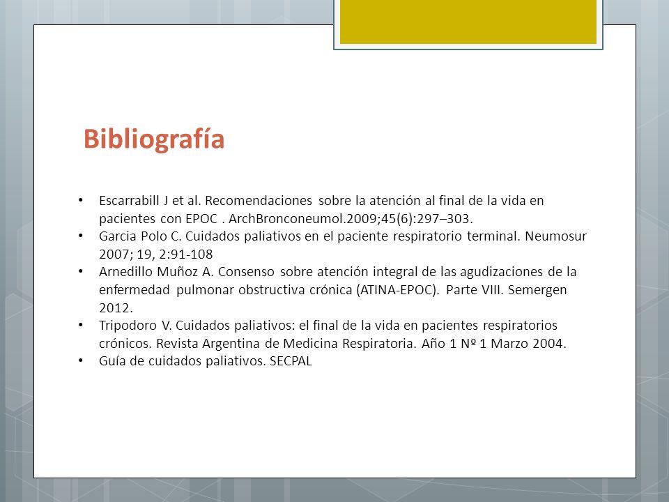 Bibliografía Escarrabill J et al. Recomendaciones sobre la atención al final de la vida en pacientes con EPOC . ArchBronconeumol.2009;45(6):297–303.