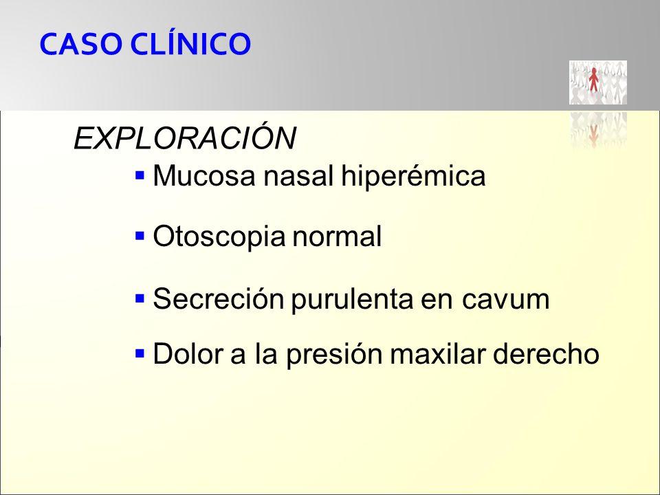 CASO CLÍNICO EXPLORACIÓN Mucosa nasal hiperémica Otoscopia normal
