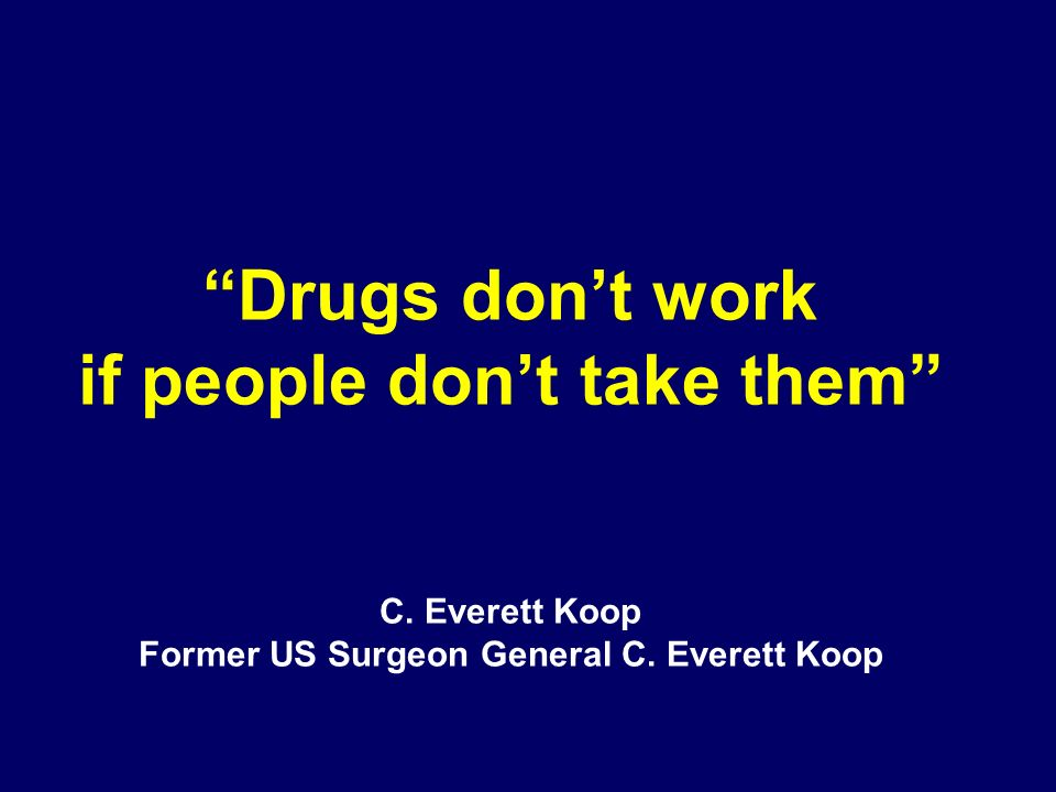 Drugs don't work if people don't take them C
