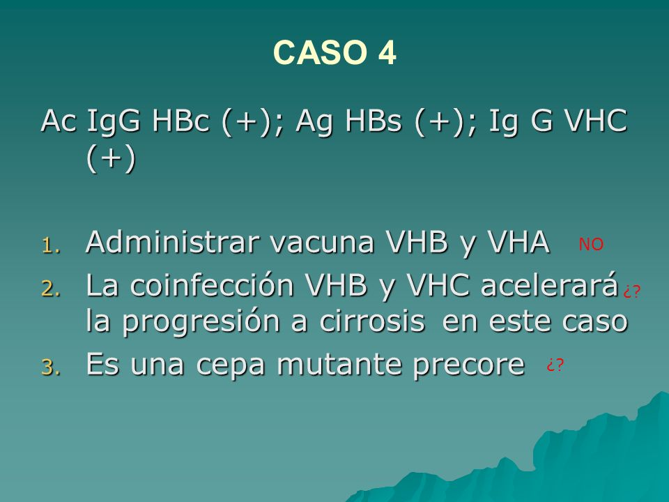 CASO 4 Ac IgG HBc (+); Ag HBs (+); Ig G VHC (+)