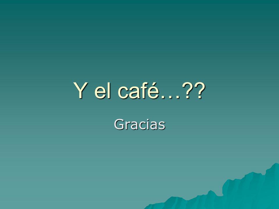Y el café… Gracias